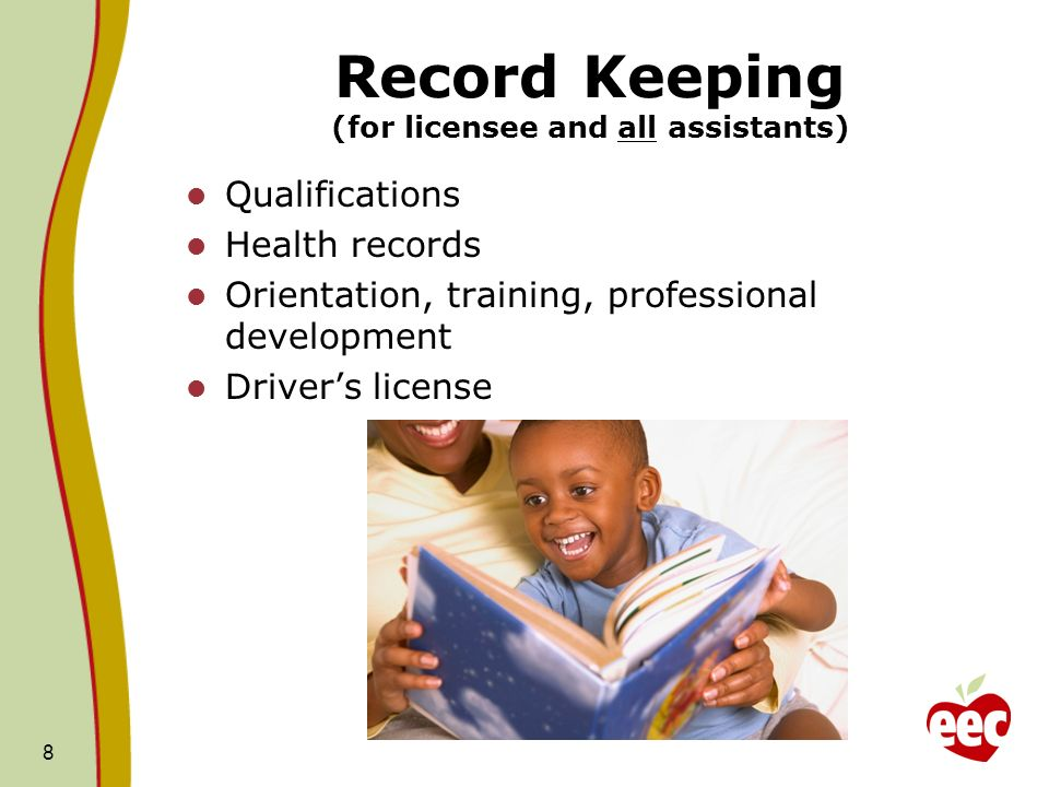 Record Keeping (for licensee and all assistants) Qualifications Health records Orientation, training, professional development Drivers license 8