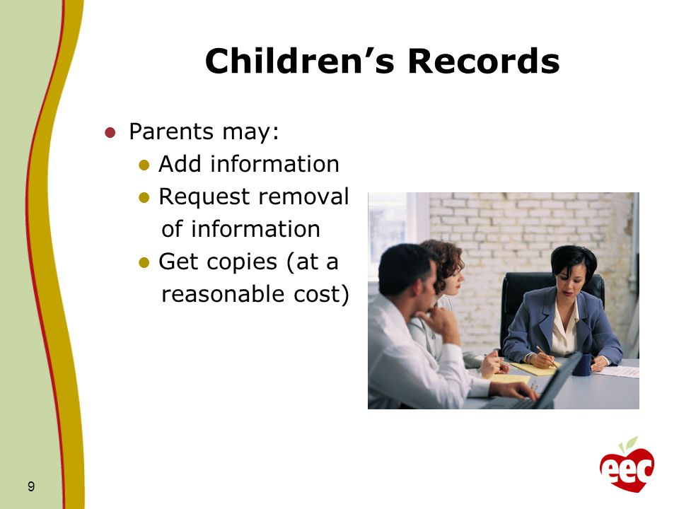 Childrens Records 9 Parents may: Add information Request removal of information Get copies (at a reasonable cost)