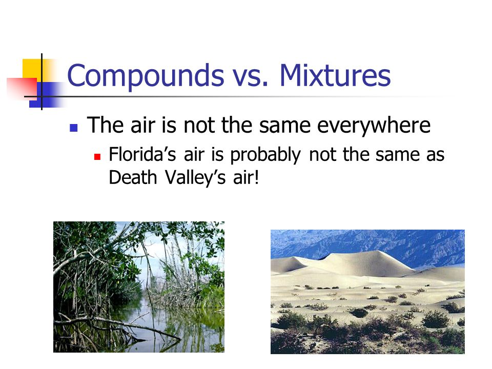 Substances in the air N 2 = 78.08% O 2 = 20.95% H 2 O = depends on humidity Ar = 0.93% CO 2 = 0.033% Ne = 0.0018% He = 0.00052%