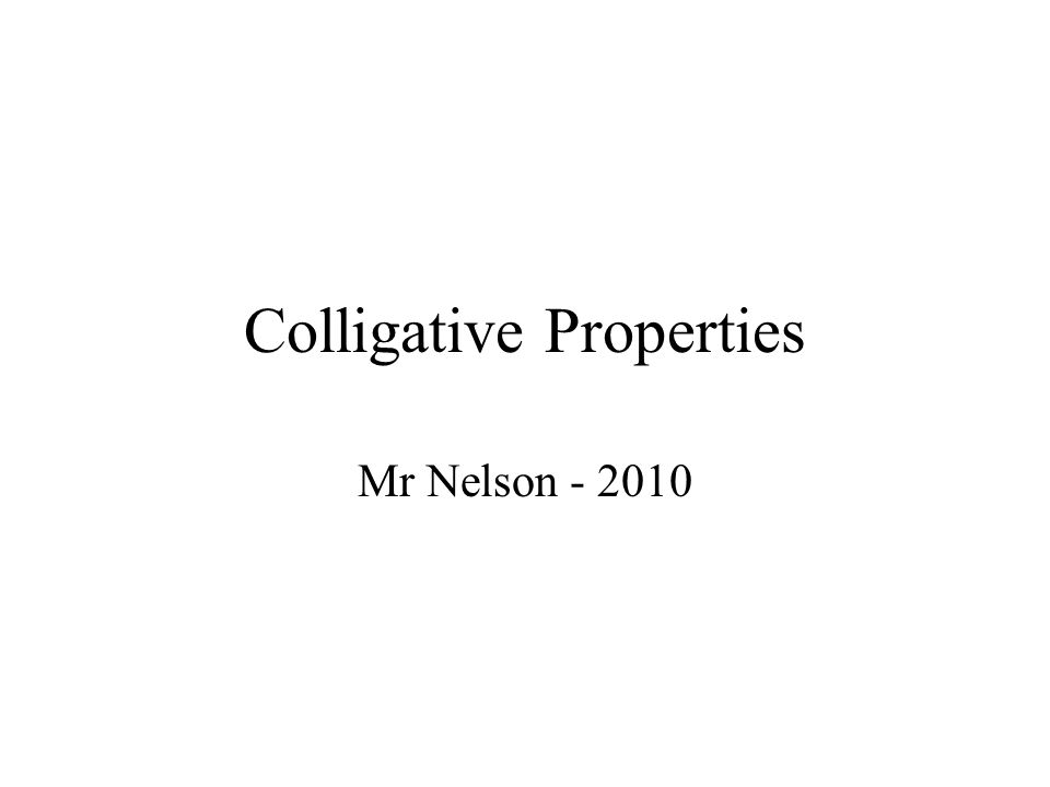 Colligative Properties Mr Nelson - 2010