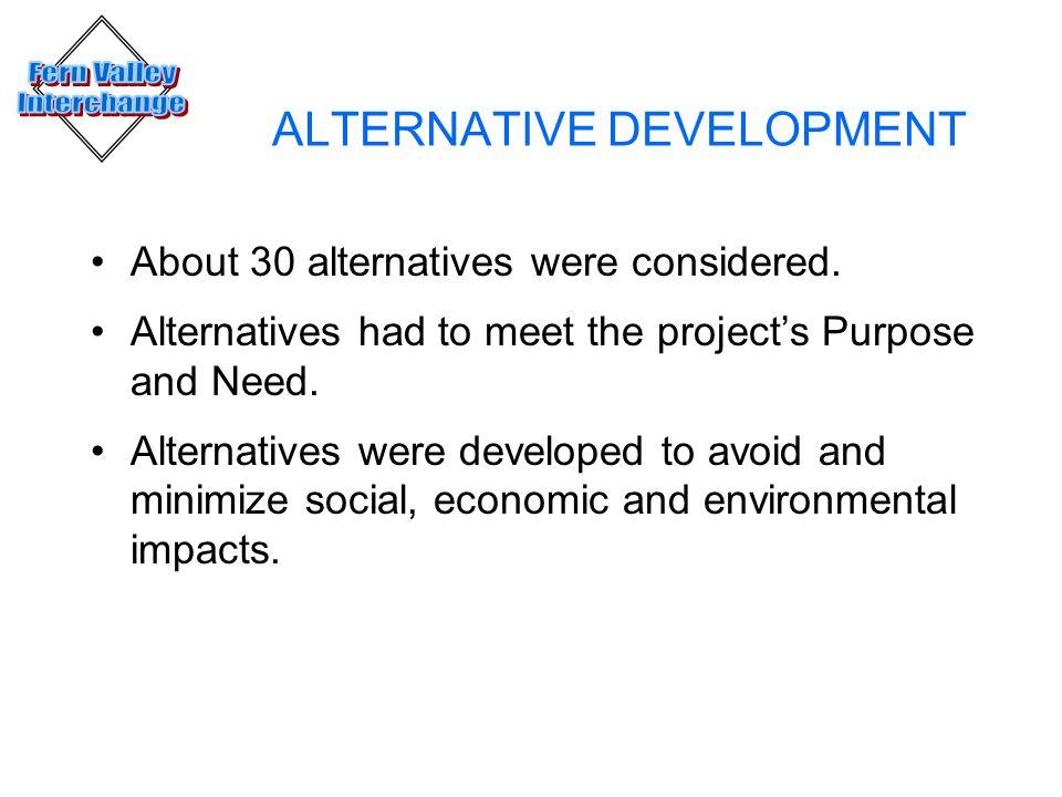 ALTERNATIVE DEVELOPMENT About 30 alternatives were considered.