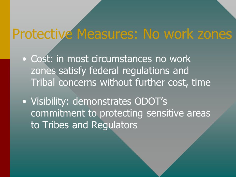 Protective Measures: No work zones Cost: in most circumstances no work zones satisfy federal regulations and Tribal concerns without further cost, time Visibility: demonstrates ODOTs commitment to protecting sensitive areas to Tribes and Regulators