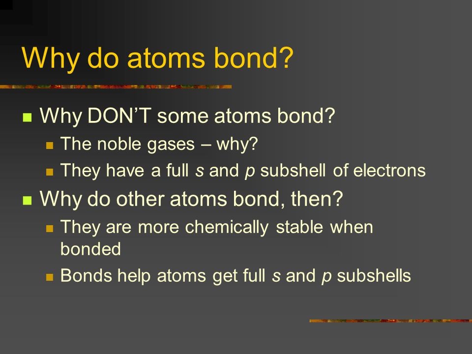Why do atoms bond. Why DONT some atoms bond. The noble gases – why.