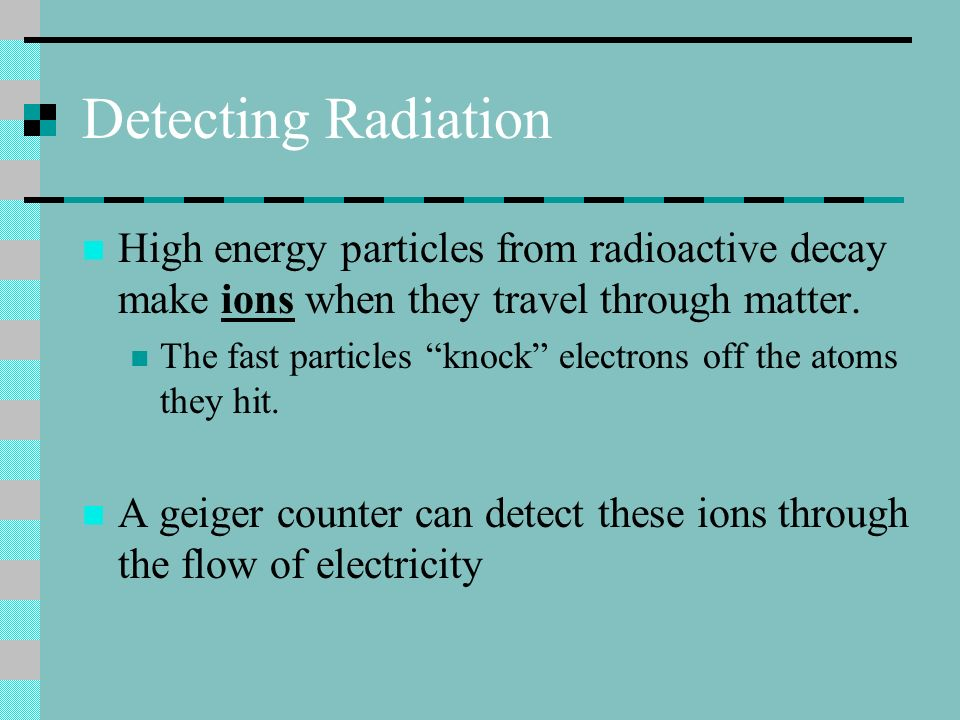 Effects of Radiation Different particles penetrate in different ways energy mass How easily they make ions Chemical properties These things make radia