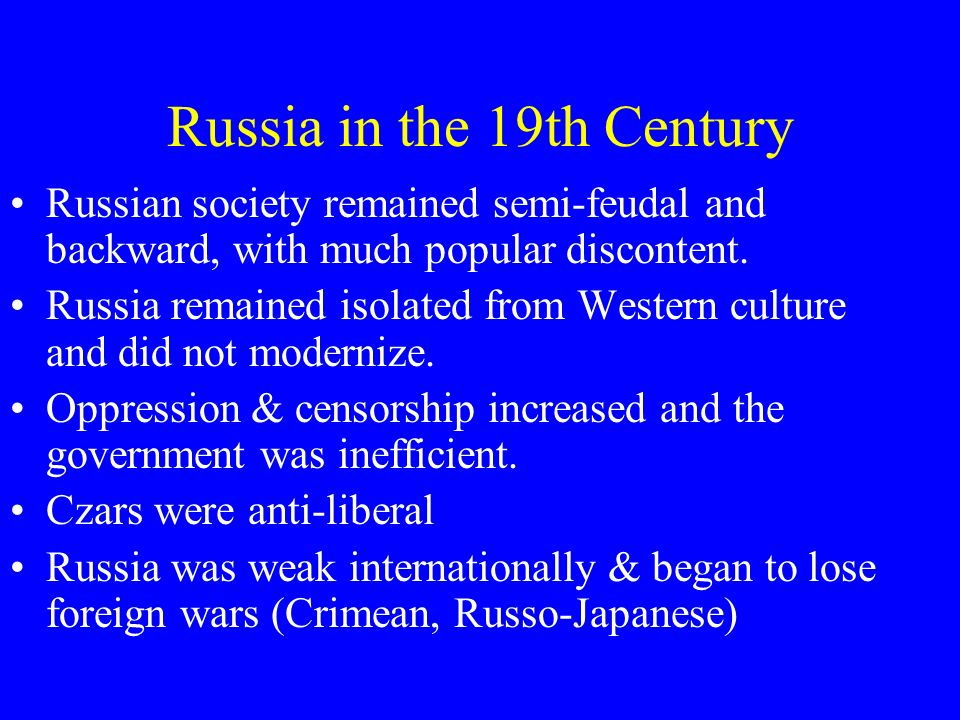 Russia in the 19th Century Russian society remained semi-feudal and backward, with much popular discontent. Russia remained isolated from Western cult