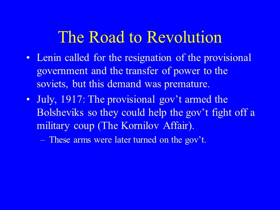The Road to Revolution Lenin called for the resignation of the provisional government and the transfer of power to the soviets, but this demand was pr