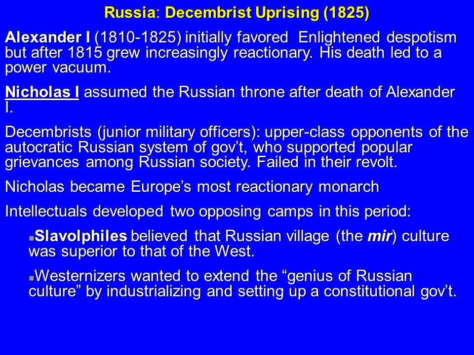 Russia: Decembrist Uprising (1825) Alexander I (1810-1825) initially favored Enlightened despotism but after 1815 grew increasingly reactionary. His d
