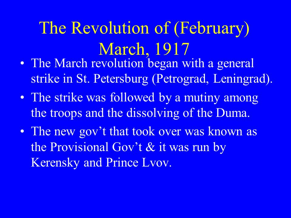 The Revolution of (February) March, 1917 The March revolution began with a general strike in St. Petersburg (Petrograd, Leningrad). The strike was fol