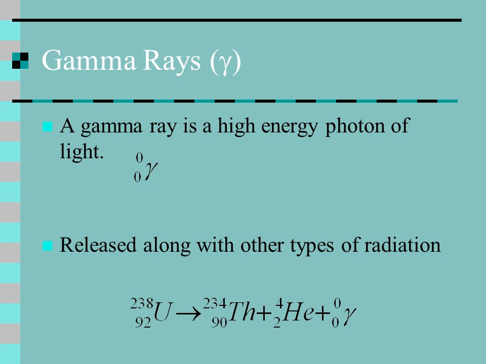 Gamma Rays ( ) A gamma ray is a high energy photon of light. Released along with other types of radiation