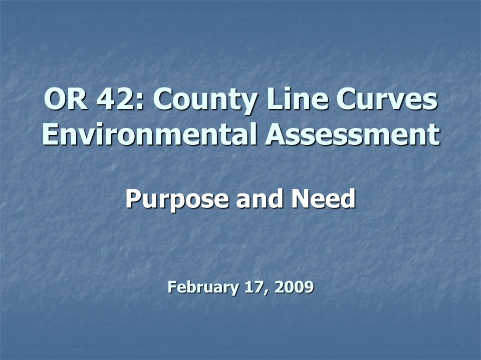 OR 42: County Line Curves Environmental Assessment Purpose and Need February 17, 2009