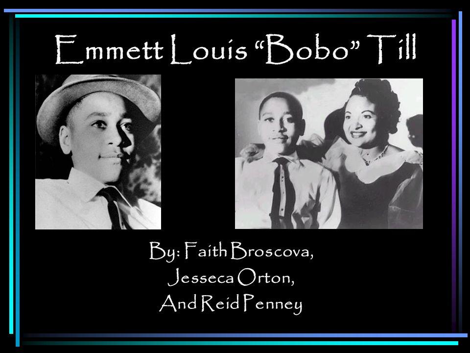 Emmett Louis Bobo Till By: Faith Broscova, Jesseca Orton, And Reid Penney