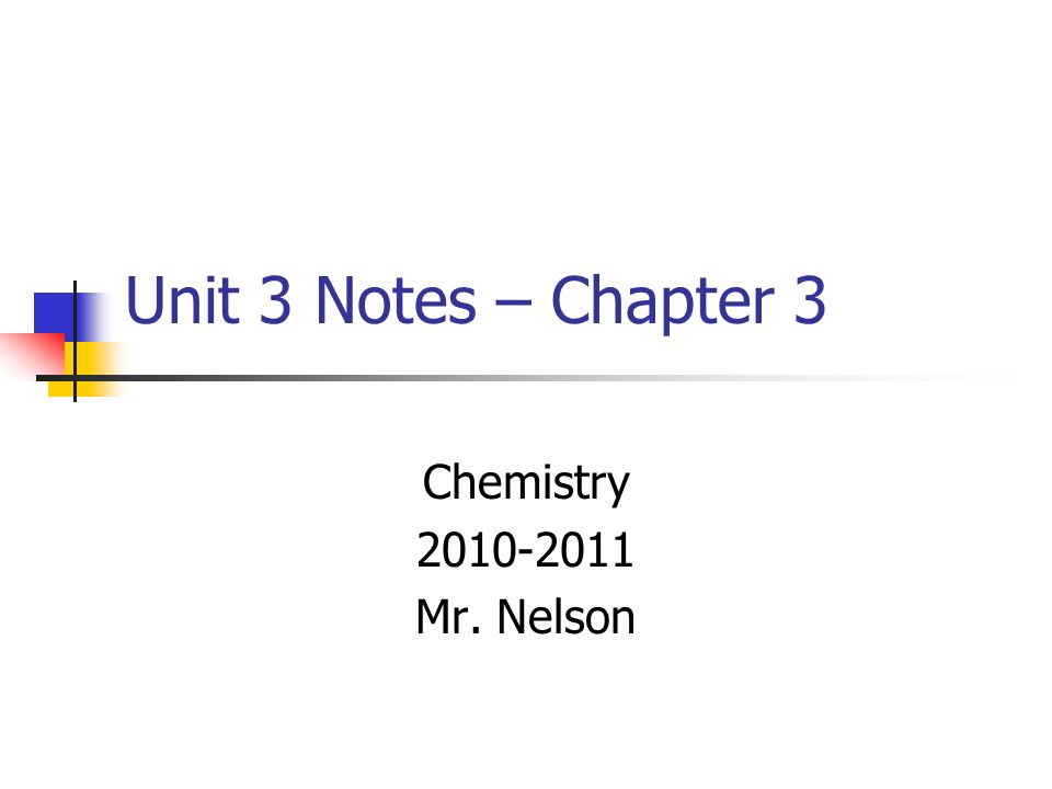 Unit 3 Notes – Chapter 3 Chemistry 2010-2011 Mr. Nelson