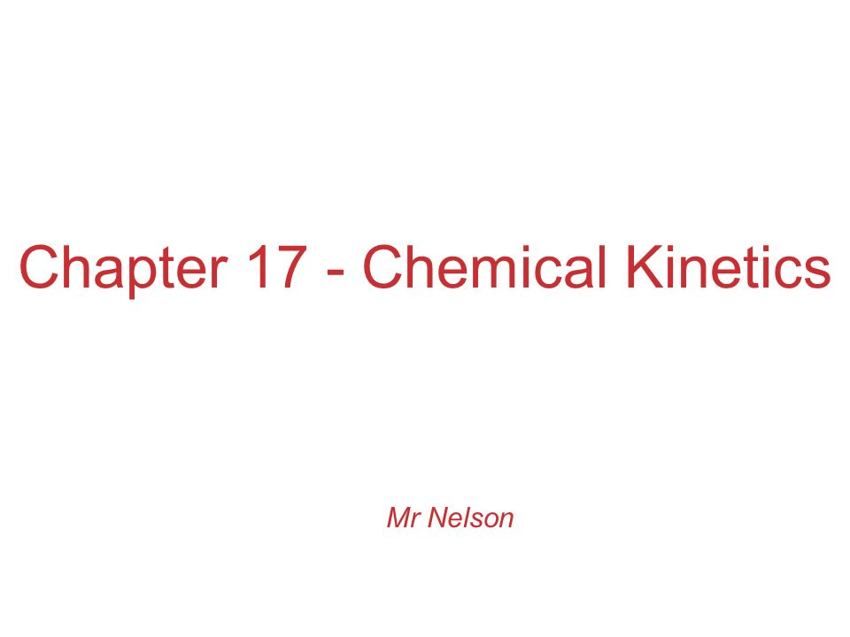 Chapter 17 - Chemical Kinetics Mr Nelson