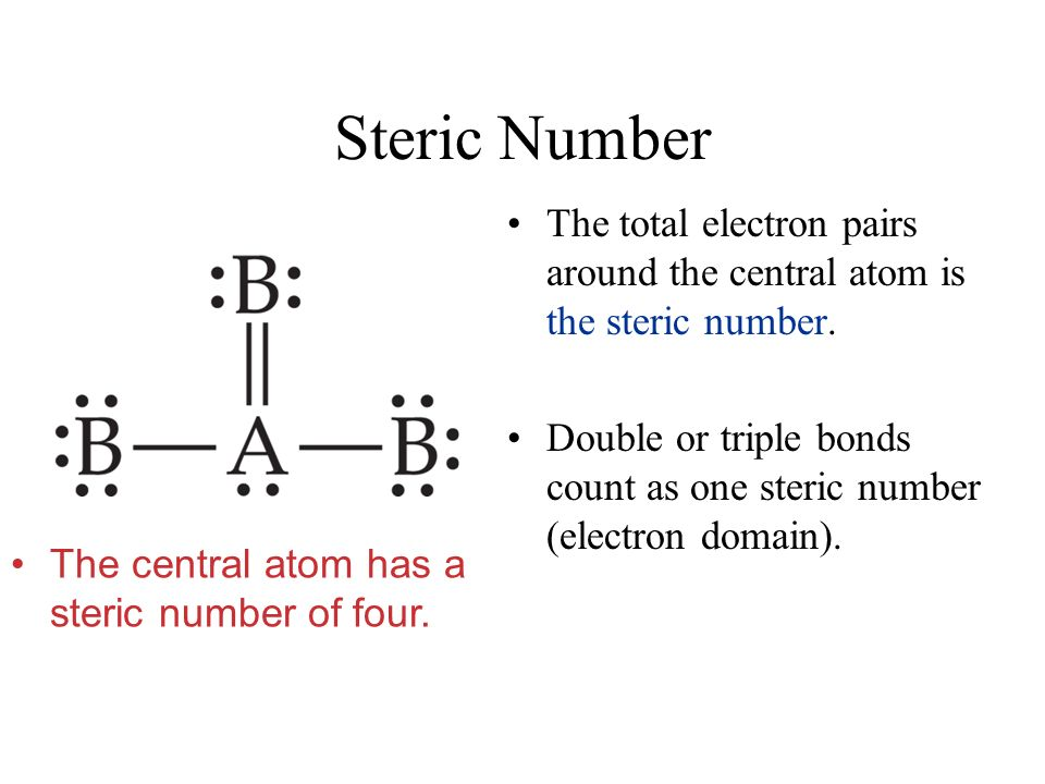 Steric Number The total electron pairs around the central atom is the steric number.
