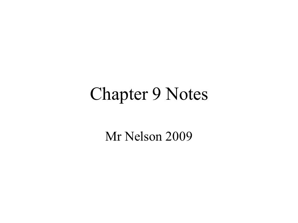 Chapter 9 Notes Mr Nelson 2009