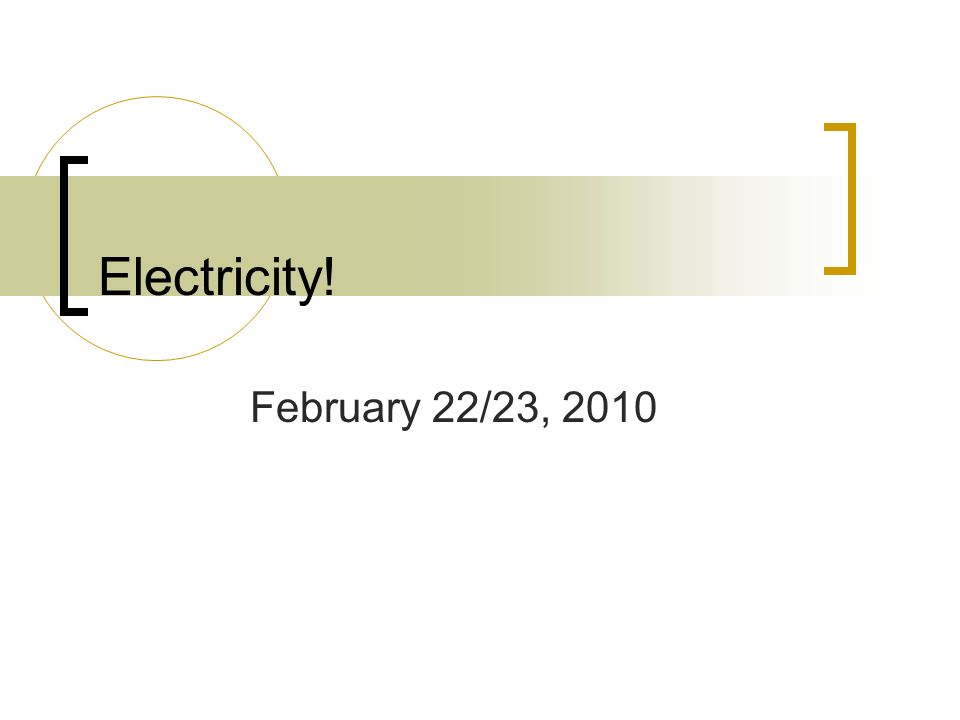 Electricity! February 22/23, 2010
