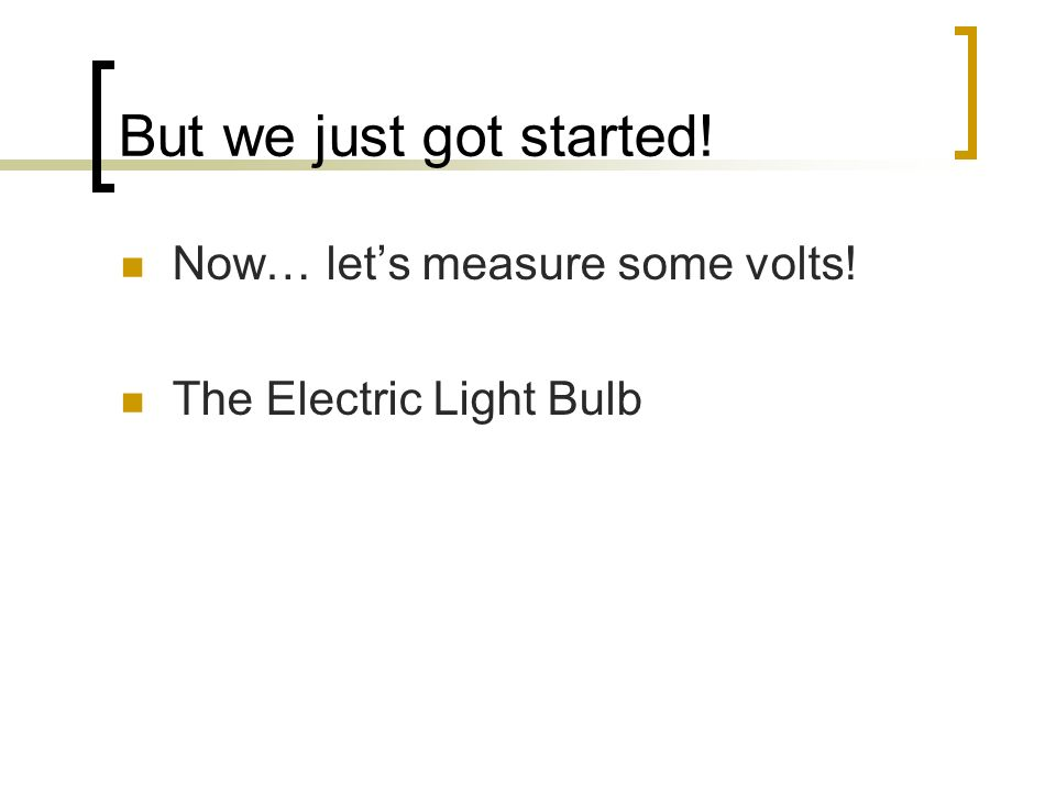But we just got started! Now… lets measure some volts! The Electric Light Bulb