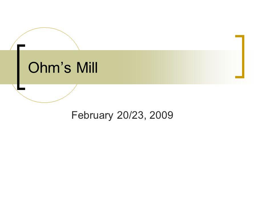 Ohms Mill February 20/23, 2009