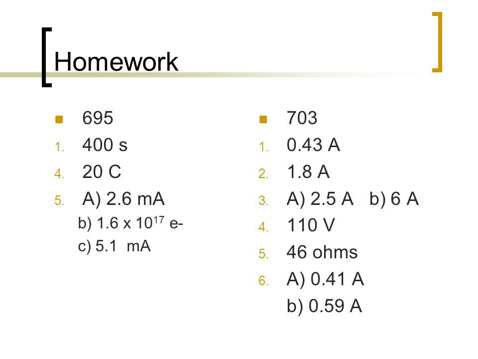 Homework 695 1. 400 s 4. 20 C 5. A) 2.6 mA b) 1.6 x 10 17 e- c) 5.1 mA 703 1.