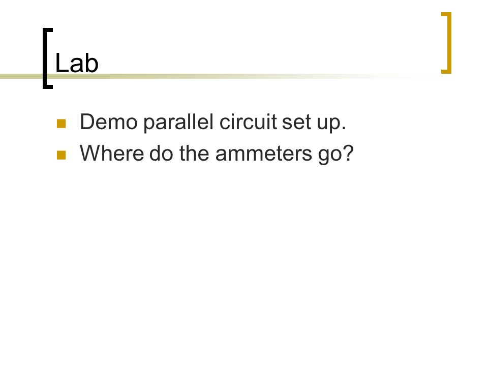 Lab Demo parallel circuit set up. Where do the ammeters go?