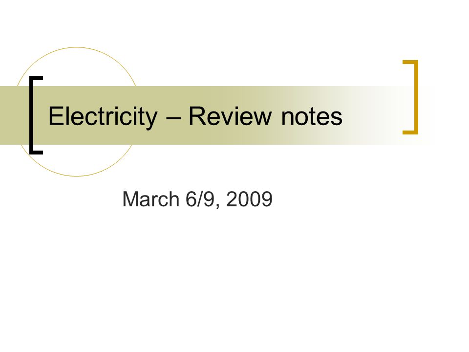 Electricity – Review notes March 6/9, 2009