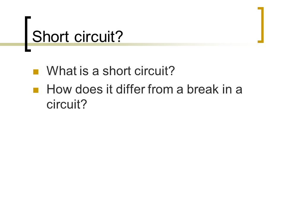 Short circuit? What is a short circuit? How does it differ from a break in a circuit?