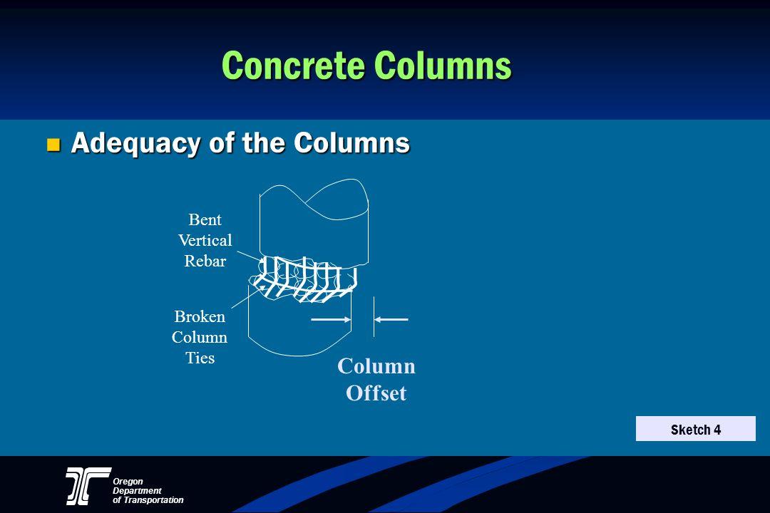 Oregon Department of Transportation Concrete Columns Adequacy of the Columns Adequacy of the Columns Column Offset Bent Vertical Rebar Broken Column T