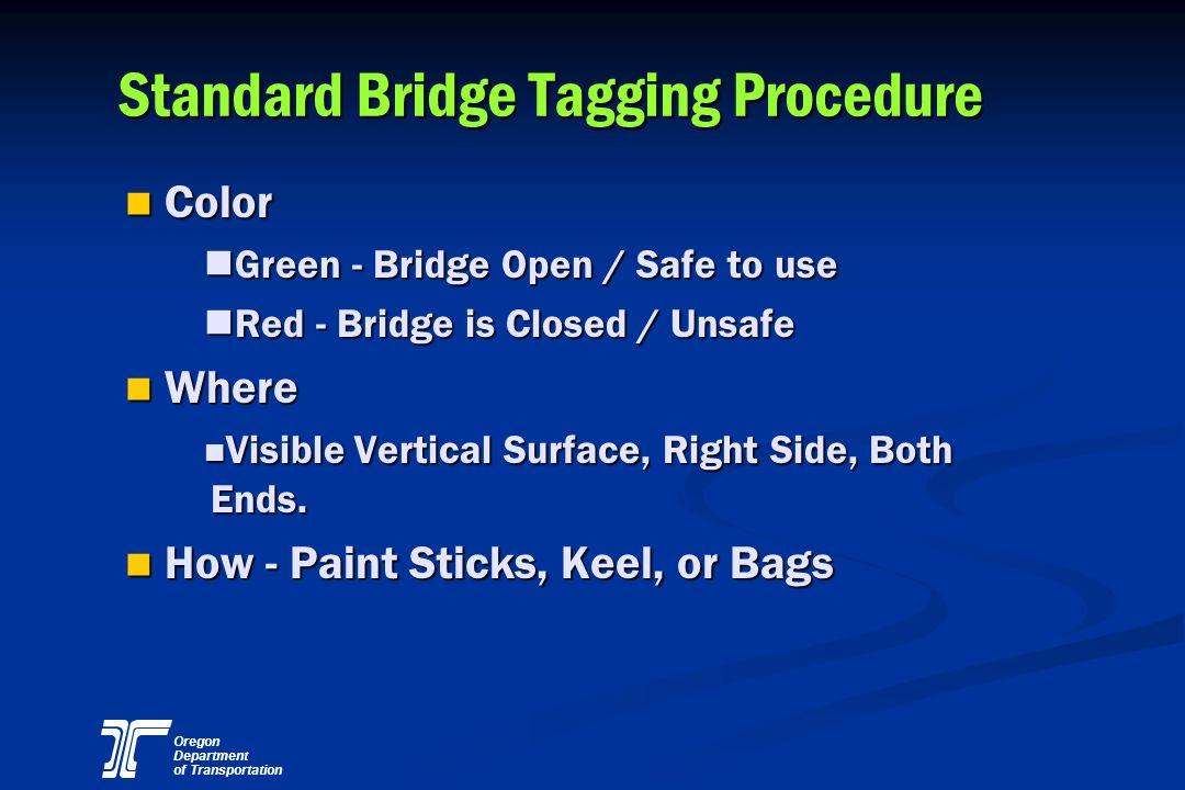 Oregon Department of Transportation Standard Bridge Tagging Procedure n Color Green - Bridge Open / Safe to use Green - Bridge Open / Safe to use Red