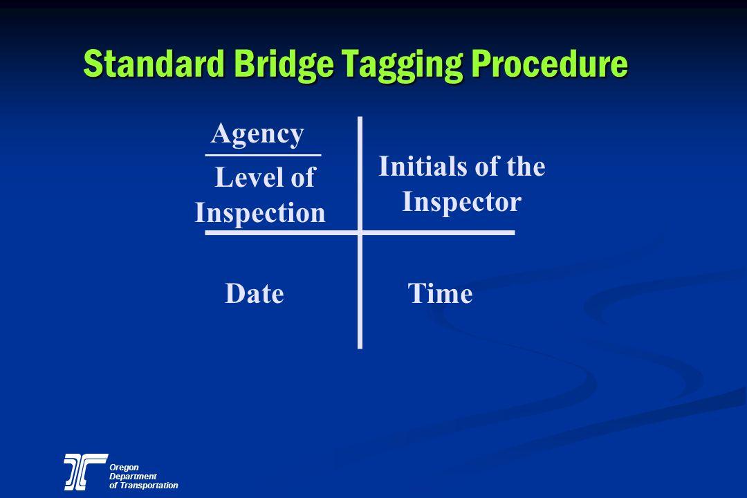 Oregon Department of Transportation Standard Bridge Tagging Procedure Agency Level of Inspection Initials of the Inspector DateTime