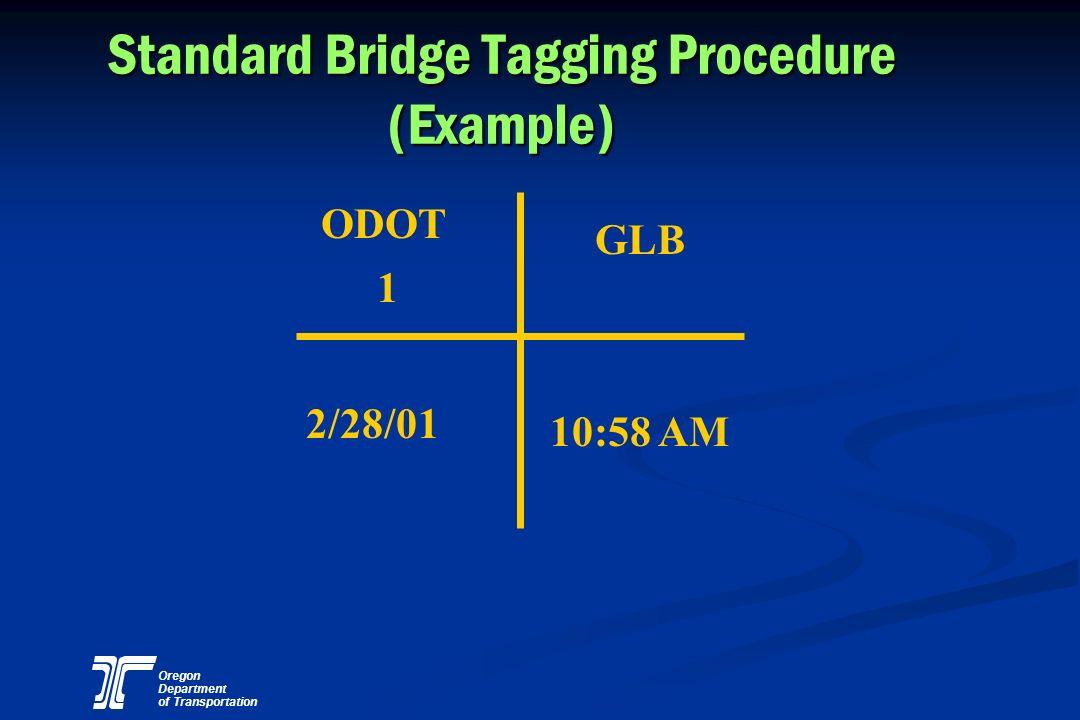 Oregon Department of Transportation Standard Bridge Tagging Procedure (Example) ODOT 1 GLB 2/28/01 10:58 AM