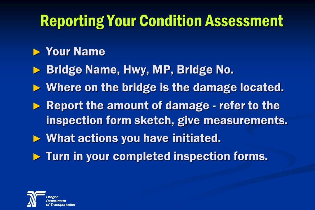 Oregon Department of Transportation Reporting Your Condition Assessment Reporting Your Condition Assessment Your Name Your Name Bridge Name, Hwy, MP,