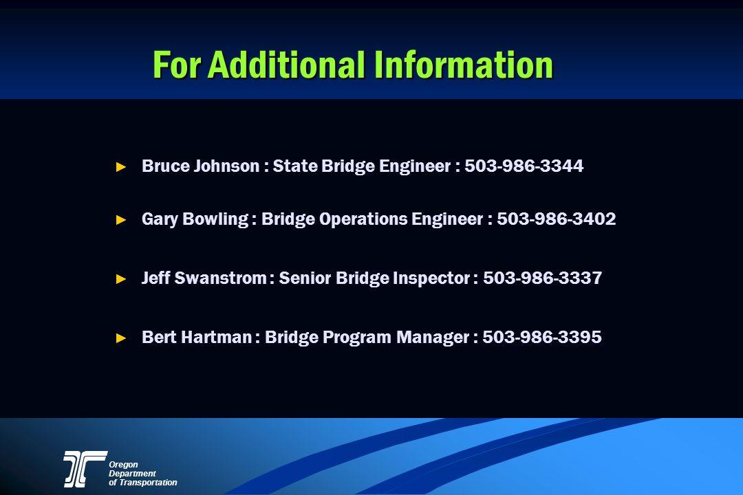 Oregon Department of Transportation For Additional Information Bruce Johnson : State Bridge Engineer : 503-986-3344 Gary Bowling : Bridge Operations E