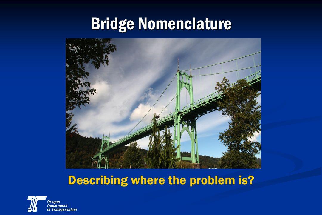 Oregon Department of Transportation Bridge Nomenclature Describing where the problem is?