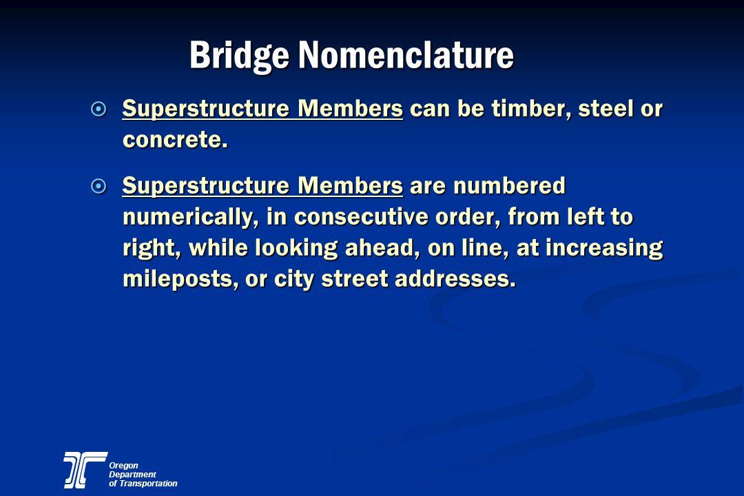 Oregon Department of Transportation Bridge Nomenclature ¤ Superstructure Members can be timber, steel or concrete. ¤ Superstructure Members are number