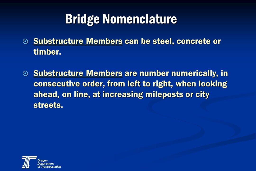 Oregon Department of Transportation Bridge Nomenclature ¤ Substructure Members can be steel, concrete or timber. ¤ Substructure Members are number num