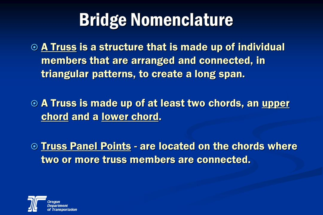 Oregon Department of Transportation Bridge Nomenclature Bridge Nomenclature ¤ A Truss is a structure that is made up of individual members that are ar