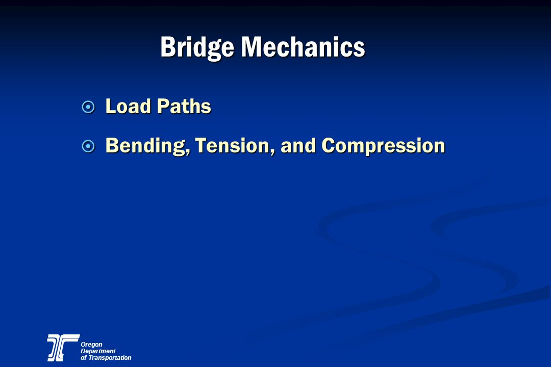 Oregon Department of Transportation Bridge Mechanics ¤ Load Paths ¤ Bending, Tension, and Compression