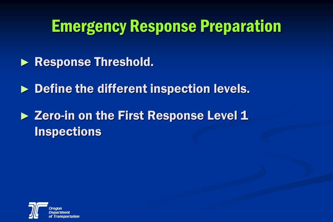 Oregon Department of Transportation Emergency Response Preparation Response Threshold. Response Threshold. Define the different inspection levels. Def