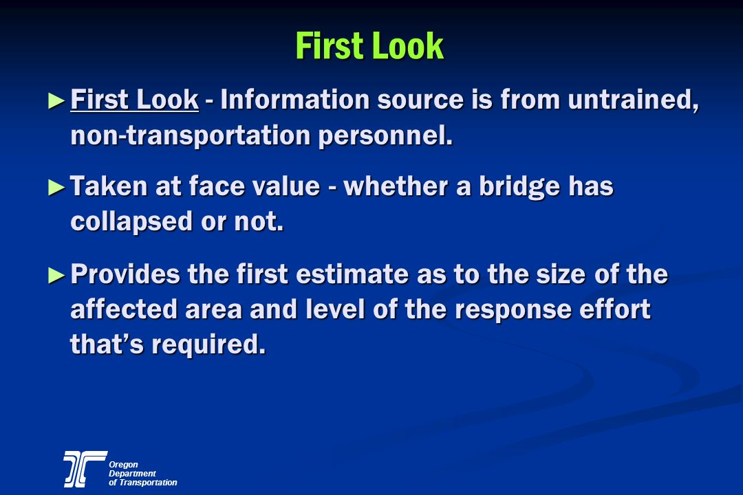 Oregon Department of Transportation First Look First Look - Information source is from untrained, non-transportation personnel. First Look - Informati