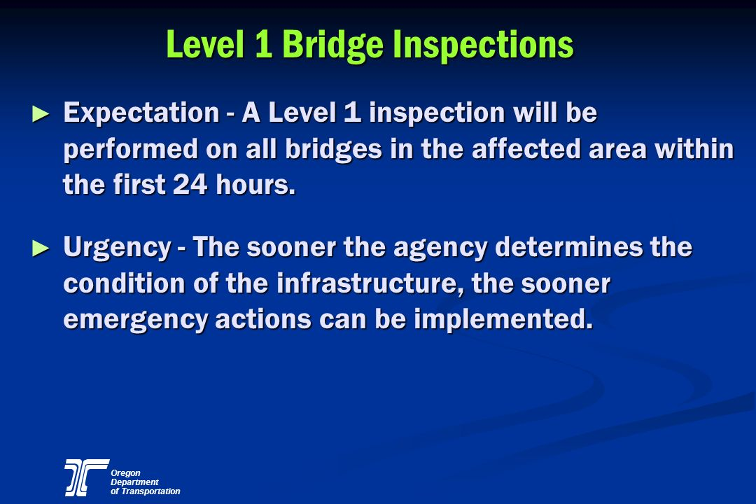 Oregon Department of Transportation Level 1 Bridge Inspections Expectation - A Level 1 inspection will be performed on all bridges in the affected are