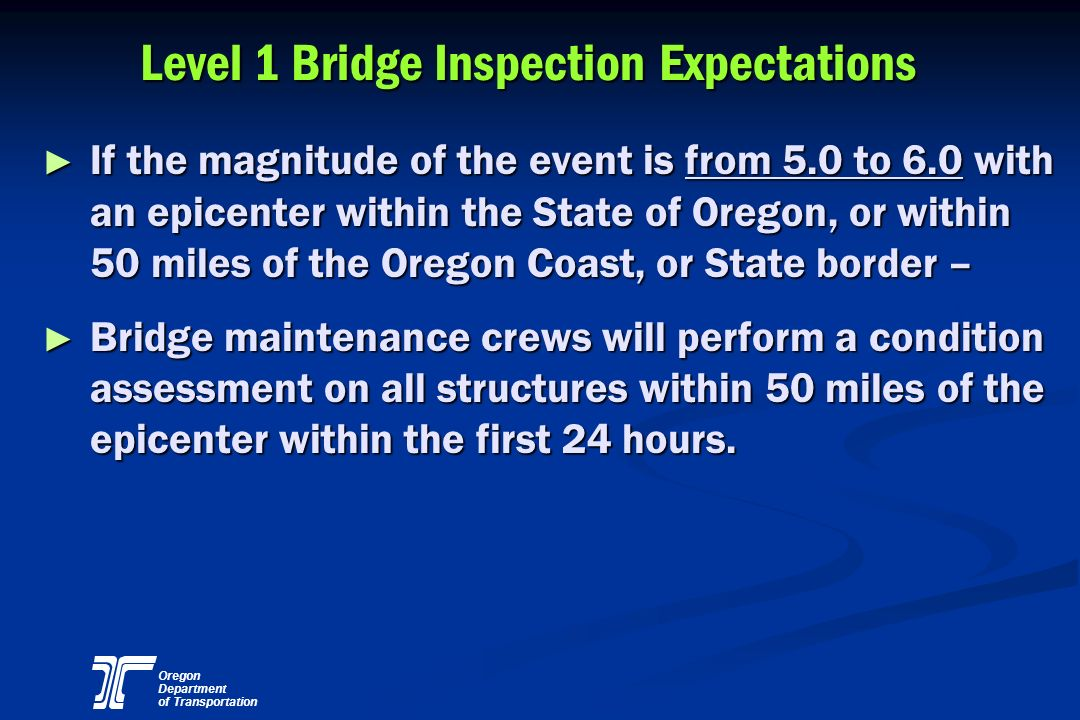 Oregon Department of Transportation Level 1 Bridge Inspection Expectations If the magnitude of the event is from 5.0 to 6.0 with an epicenter within t