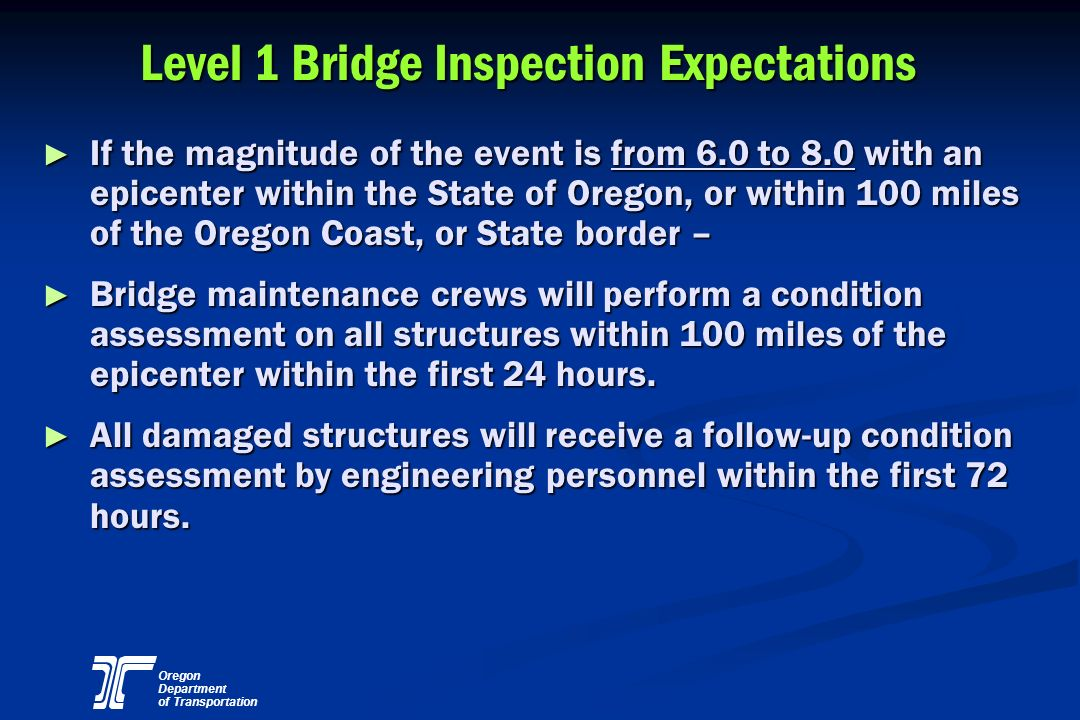 Oregon Department of Transportation Level 1 Bridge Inspection Expectations If the magnitude of the event is from 6.0 to 8.0 with an epicenter within t