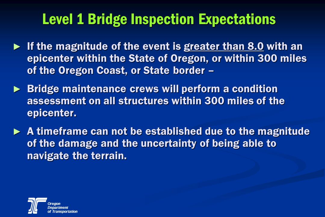 Oregon Department of Transportation Level 1 Bridge Inspection Expectations If the magnitude of the event is greater than 8.0 with an epicenter within