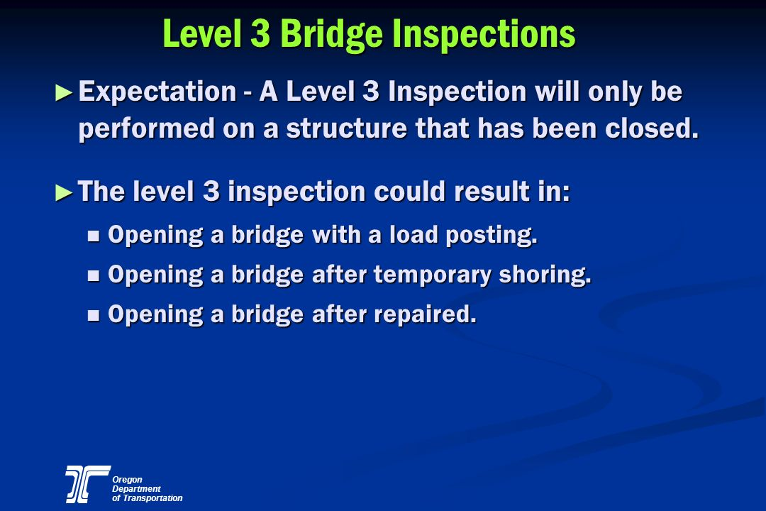 Oregon Department of Transportation Level 3 Bridge Inspections Expectation - A Level 3 Inspection will only be performed on a structure that has been