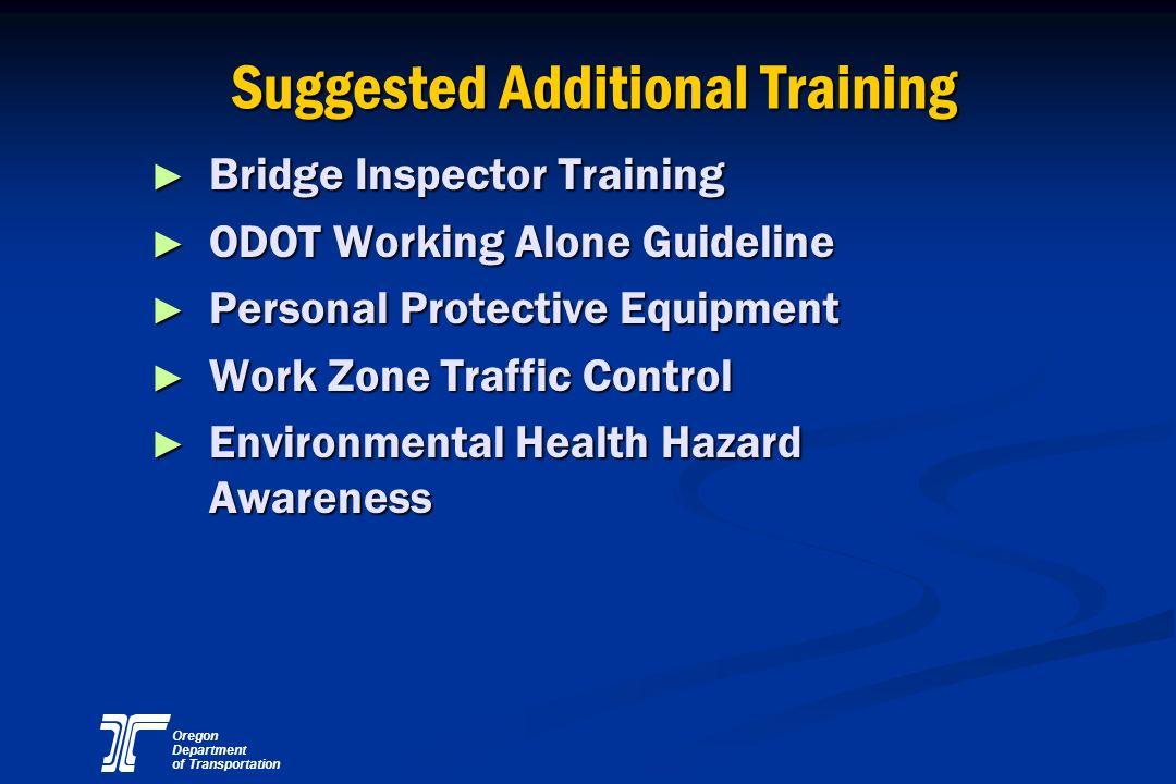 Oregon Department of Transportation Suggested Additional Training Bridge Inspector Training Bridge Inspector Training ODOT Working Alone Guideline ODO