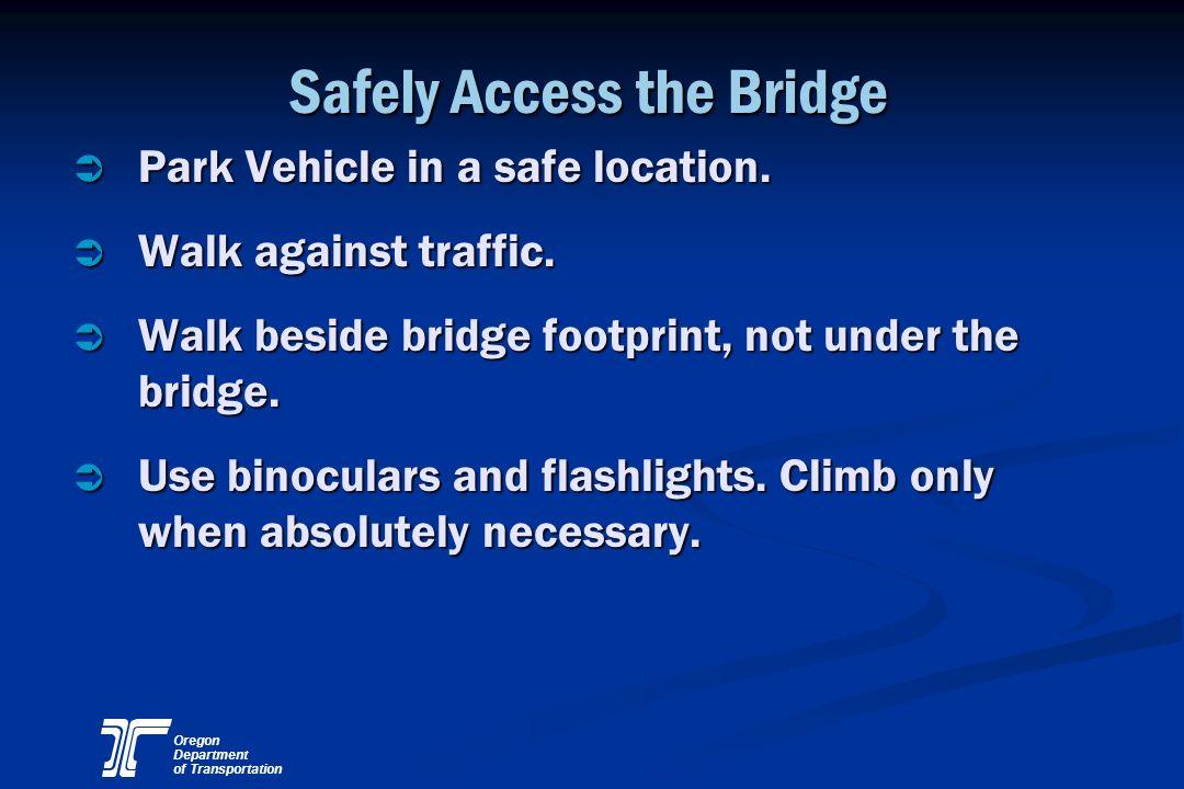 Oregon Department of Transportation Safely Access the Bridge Ü Park Vehicle in a safe location. Ü Walk against traffic. Ü Walk beside bridge footprint