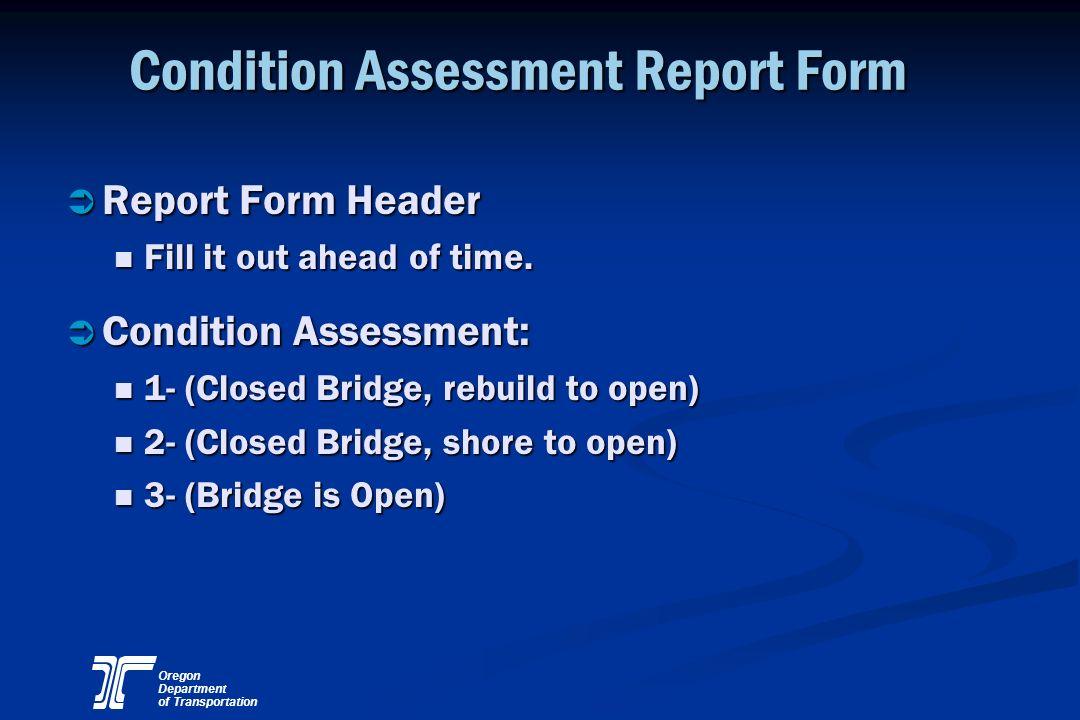 Oregon Department of Transportation Condition Assessment Report Form Ü Report Form Header Fill it out ahead of time. Fill it out ahead of time. Ü Cond