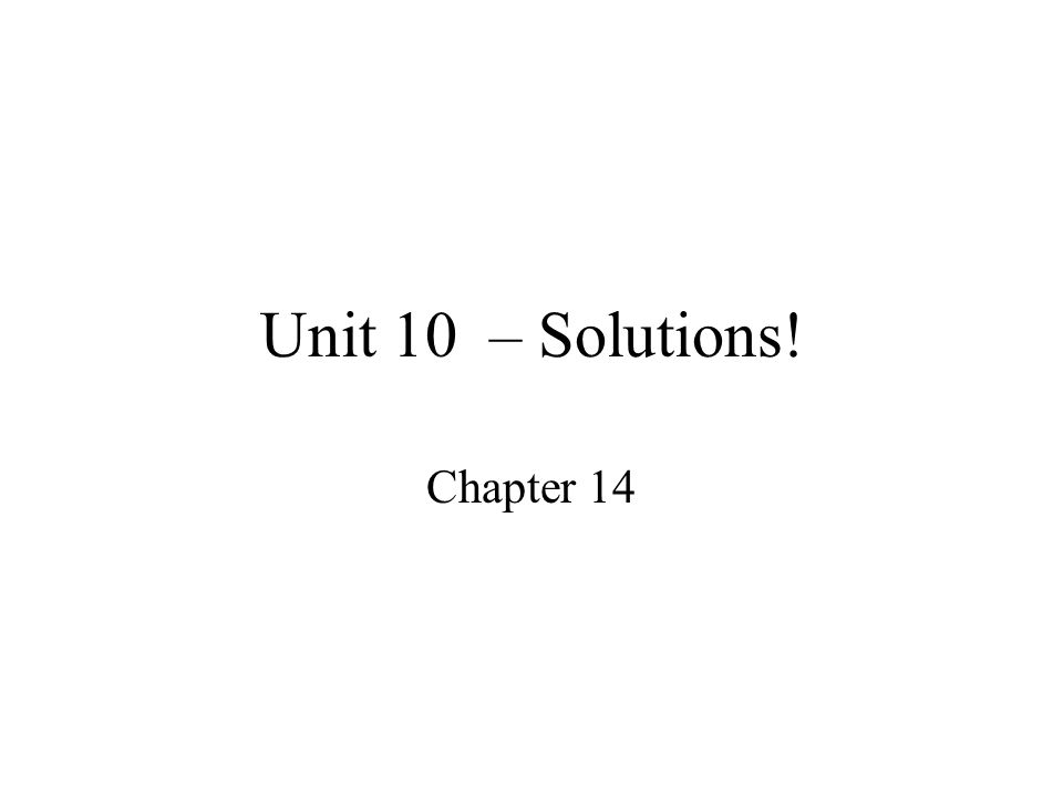 Unit 10 – Solutions! Chapter 14