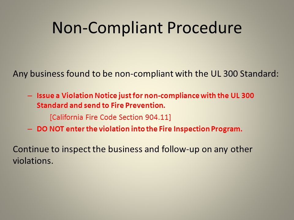 Non-Compliant Procedure Any business found to be non-compliant with the UL 300 Standard: – Issue a Violation Notice just for non-compliance with the U