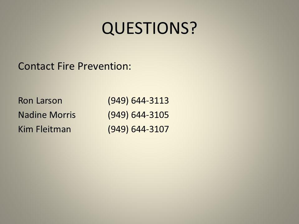 QUESTIONS? Contact Fire Prevention: Ron Larson(949) 644-3113 Nadine Morris(949) 644-3105 Kim Fleitman(949) 644-3107